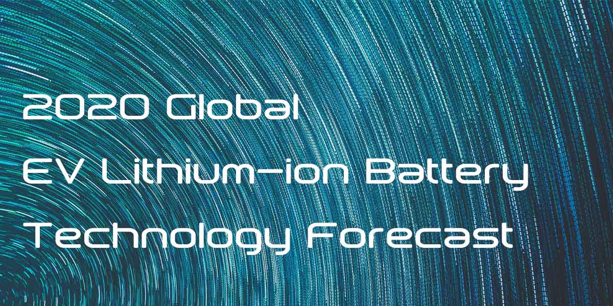 2020 Global EV Lithium-ion Battery Technology Forecast